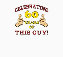 60th Birthday Gag Gift For Him  Unisex T-Shirt