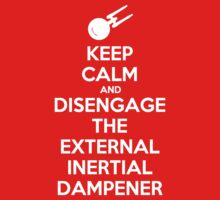 keep calm & disengage the external inertial dampener by sarahnium