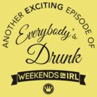 Another Exciting Episode of Everybody's Drunk | FreshTS by FreshThreadShop
