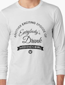 Another Exciting Episode of Everybody's Drunk | FreshTS Long Sleeve T-Shirt