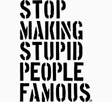 Stop Making Stupid People Famous   FreshTS T-Shirt