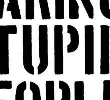 Stop Making Stupid People Famous   FreshTS Sticker
