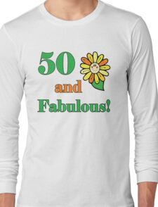 50th Birthday & Fabulous Long Sleeve T-Shirt
