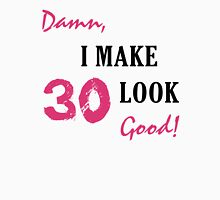 I Make 30 Look Good Unisex T-Shirt