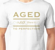 80th birthday Aged To Perfection Unisex T-Shirt