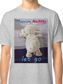HAVE FAITH Classic T-Shirt