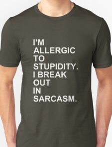 I'm allergic to stupidity. I break out in sarcasm  T-Shirt