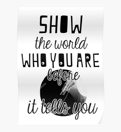 show the world WHO YOU ARE before it tells you. Poster