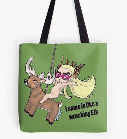 i came in like a wrecking Elk Tote Bag