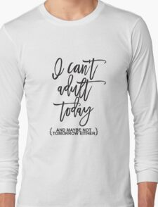Can't Adult Today Long Sleeve T-Shirt