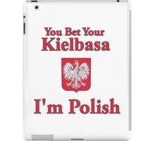 You Bet Your Kielbasa I'm Polish iPad Case/Skin