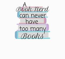 A book nerd can never have too many books (1)  Unisex T-Shirt