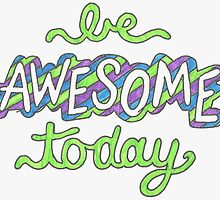 """""""Be Awesome Today"""" by samonstage"""