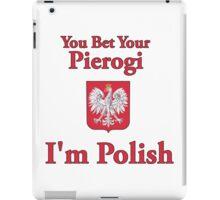 You Bet Your Pierogi I'm Polish iPad Case/Skin