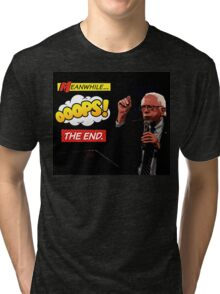 Bernie Sanders Meanwhile Ooops The End Prezography Comic Art Tri-blend T-Shirt