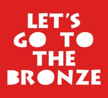Let's Go To The Bronze by talkpiece