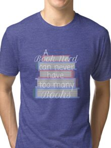 A book nerd can never have too many books (2) Tri-blend T-Shirt