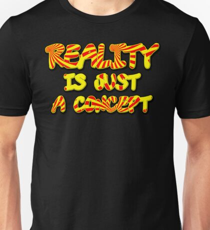 Funny Marijuana Reality Is Just A Concept Unisex T-Shirt