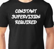 Funny Marijuana Constant Supervision Is Required Unisex T-Shirt