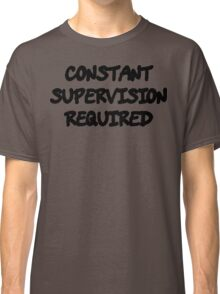 Funny Marijuana Constant Supervison Required Classic T-Shirt