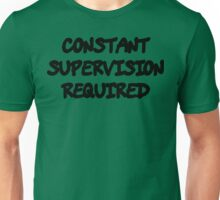 Funny Marijuana Constant Supervison Required Unisex T-Shirt