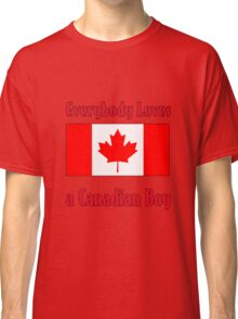 Everybody Loves a Canadian Boy Classic T-Shirt