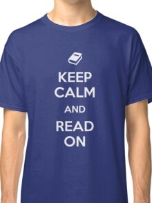 Keep Calm and Read On Classic T-Shirt