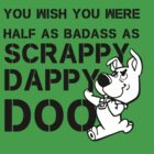 You Wish You Were Half the badass Scrappy Doo is by Kiluvi