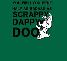 You Wish You Were Half the badass Scrappy Doo is Unisex T-Shirt
