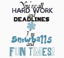 Hard Work, Deadlines, Snowballs, Fun Times by ReichenbachHero