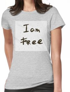 I am free. Womens Fitted T-Shirt