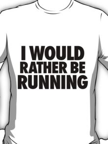 I Would Rather Be Running T-Shirt