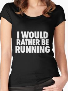 I Would Rather Be Running Women's Fitted Scoop T-Shirt