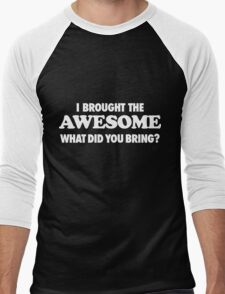 I Brought The Awesome What Did You Bring  Men's Baseball ¾ T-Shirt