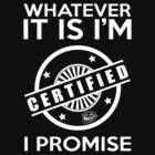 Im Certified! (in White) by tcookdesign