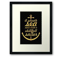A smooth sea never made a skill full sailor Framed Print
