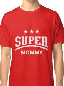 Super Mommy (White) Classic T-Shirt