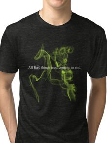 All bad things must come to an end. Tri-blend T-Shirt
