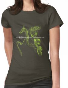 All bad things must come to an end. Womens Fitted T-Shirt
