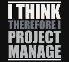 I THINK, Therefore I PROJECT MANAGE by PMMan
