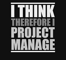 I THINK, Therefore I PROJECT MANAGE Unisex T-Shirt
