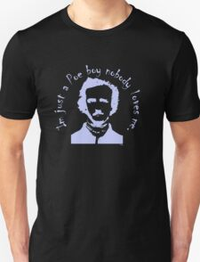 im just a poe boy nobody loves me  T-Shirt