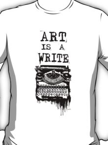 Art is a Write T-Shirt