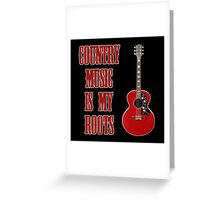 Country Music Is My Roots Greeting Card