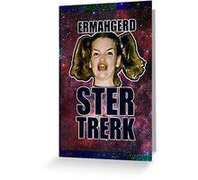 ERMAHGERD STER TRERK Greeting Card