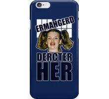 ERMAHGERD DERCTER HER iPhone Case/Skin