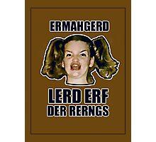 ERMAHGERD LERD ERF DER RERNGS Photographic Print