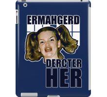ERMAHGERD DERCTER HER iPad Case/Skin
