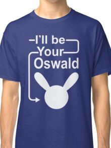 I'll Be Your Oswald Classic T-Shirt
