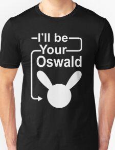 I'll Be Your Oswald Unisex T-Shirt